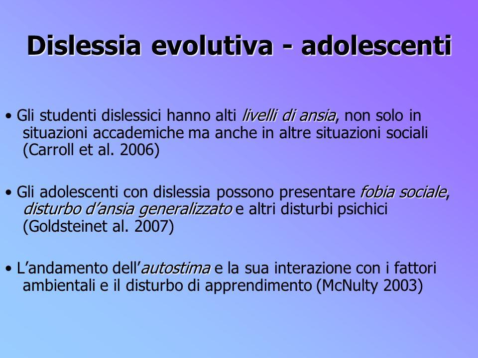 Dislessia evolutiva - adolescenti livelli di ansia Gli studenti dislessici hanno alti livelli di ansia, non solo in situazioni accademiche ma anche in