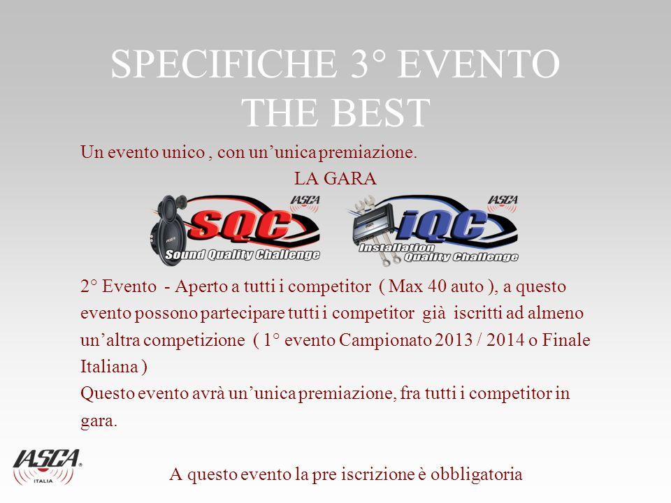 SPECIFICHE 3° EVENTO THE BEST Un evento unico, con ununica premiazione. LA GARA 2° Evento - Aperto a tutti i competitor ( Max 40 auto ), a questo even