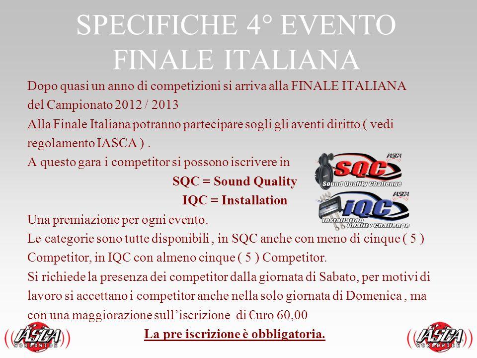 SPECIFICHE 4° EVENTO FINALE ITALIANA Dopo quasi un anno di competizioni si arriva alla FINALE ITALIANA del Campionato 2012 / 2013 Alla Finale Italiana
