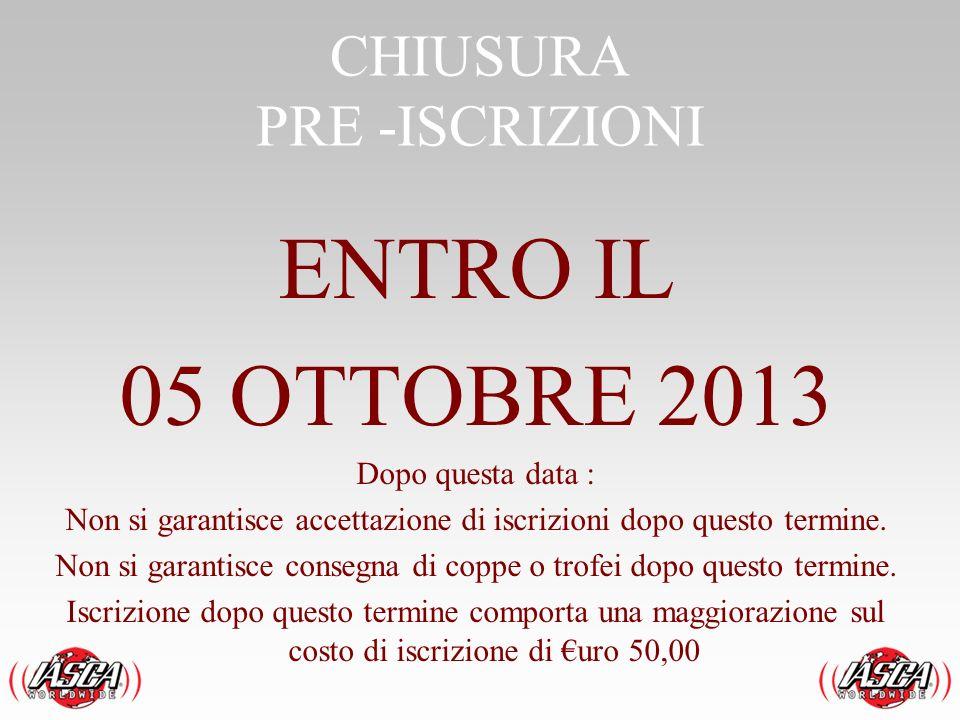 CHIUSURA PRE -ISCRIZIONI ENTRO IL 05 OTTOBRE 2013 Dopo questa data : Non si garantisce accettazione di iscrizioni dopo questo termine. Non si garantis