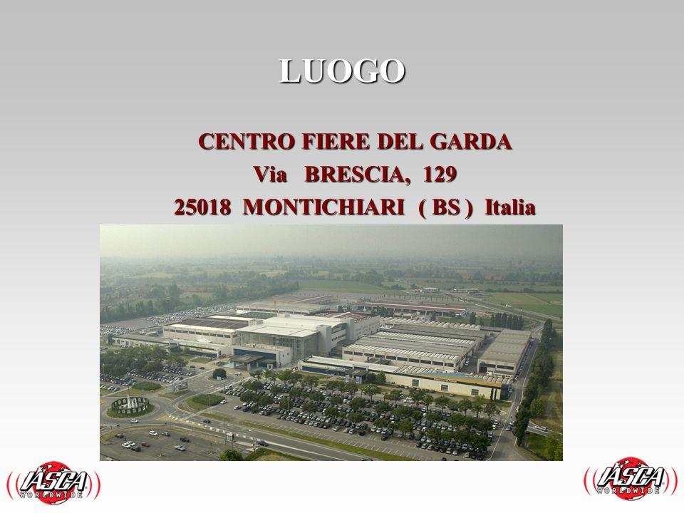 LUOGO CENTRO FIERE DEL GARDA Via BRESCIA, 129 25018 MONTICHIARI ( BS ) Italia