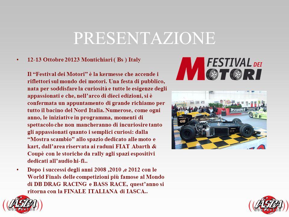 PRESENTAZIONE 12-13 Ottobre 20123 Montichiari ( Bs ) Italy Il Festival dei Motori è la kermesse che accende i riflettori sul mondo dei motori. Una fes