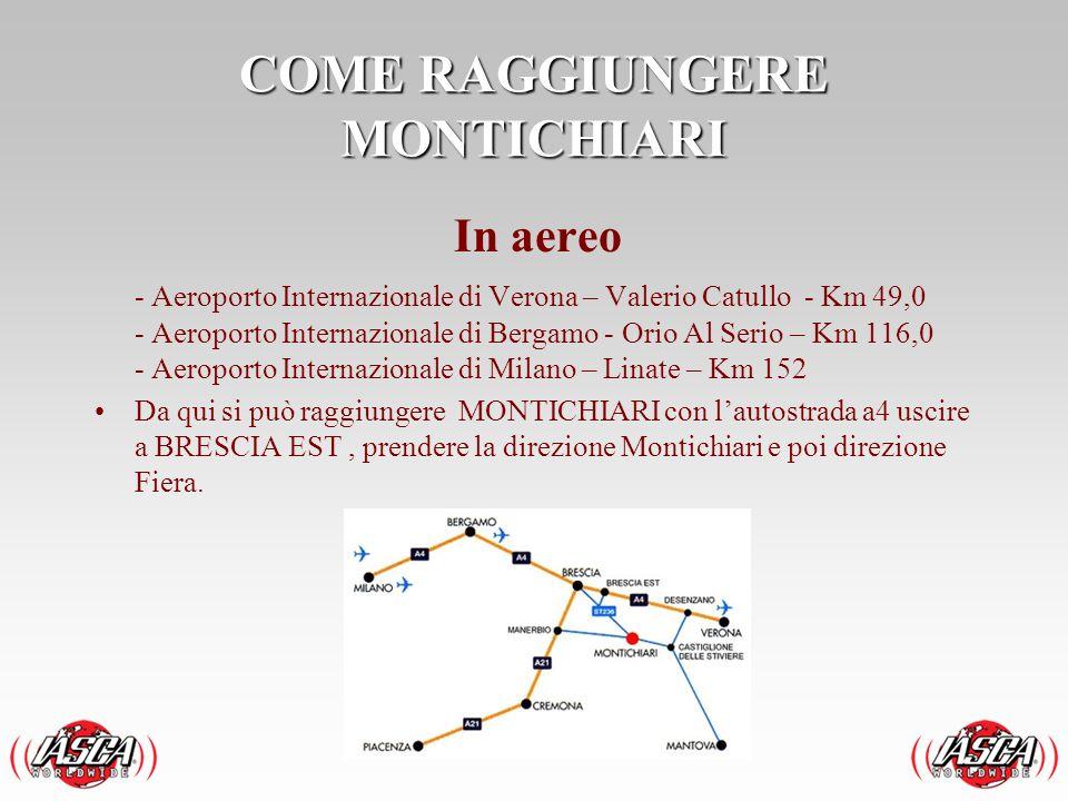 COME RAGGIUNGERE MONTICHIARI In aereo - Aeroporto Internazionale di Verona – Valerio Catullo - Km 49,0 - Aeroporto Internazionale di Bergamo - Orio Al