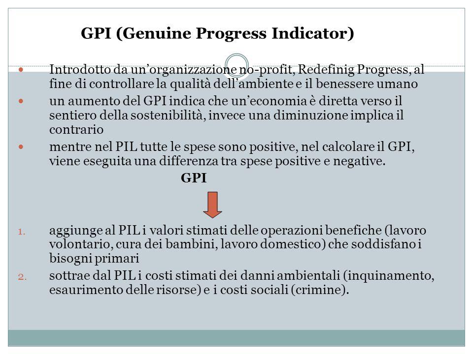 GPI (Genuine Progress Indicator) Introdotto da unorganizzazione no-profit, Redefinig Progress, al fine di controllare la qualità dellambiente e il ben