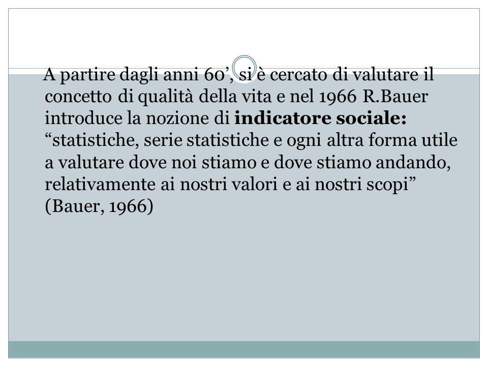 A partire dagli anni 60, si è cercato di valutare il concetto di qualità della vita e nel 1966 R.Bauer introduce la nozione di indicatore sociale: sta