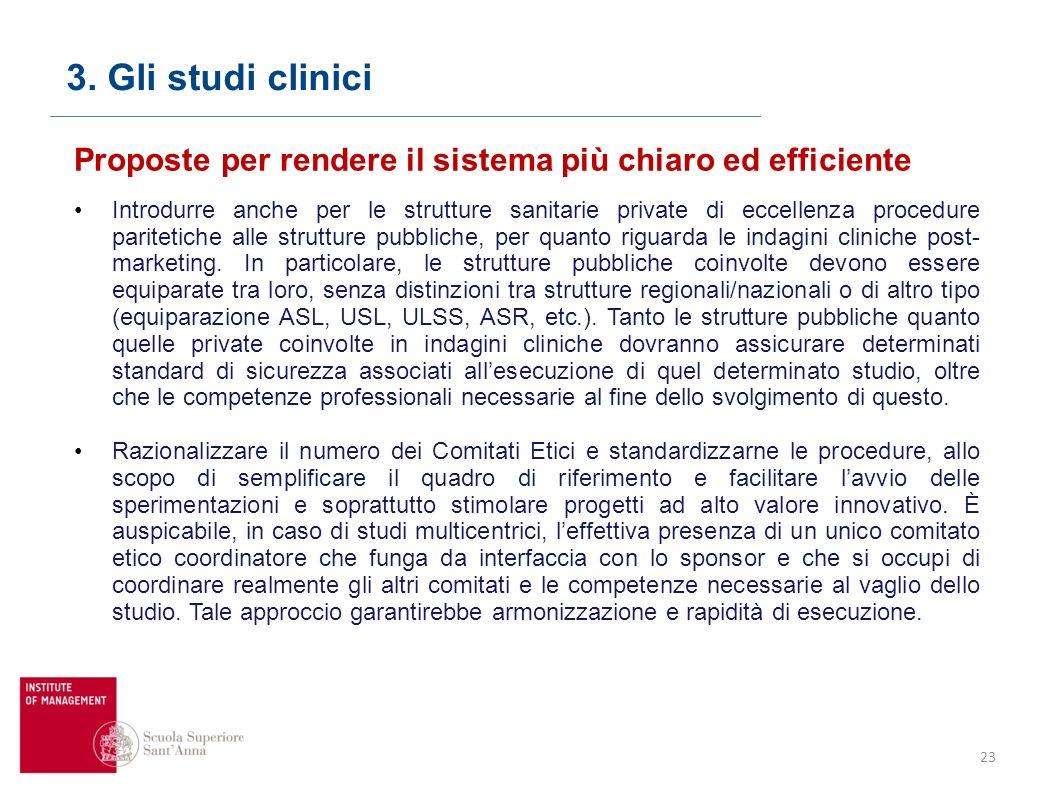 23 3. Gli studi clinici Proposte per rendere il sistema più chiaro ed efficiente Introdurre anche per le strutture sanitarie private di eccellenza pro
