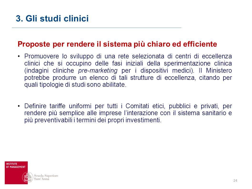 24 3. Gli studi clinici Proposte per rendere il sistema più chiaro ed efficiente Promuovere lo sviluppo di una rete selezionata di centri di eccellenz