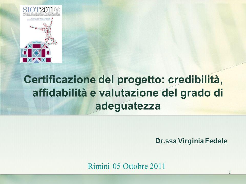 1 Dr.ssa Virginia Fedele Certificazione del progetto: credibilità, affidabilità e valutazione del grado di adeguatezza Rimini 05 Ottobre 2011