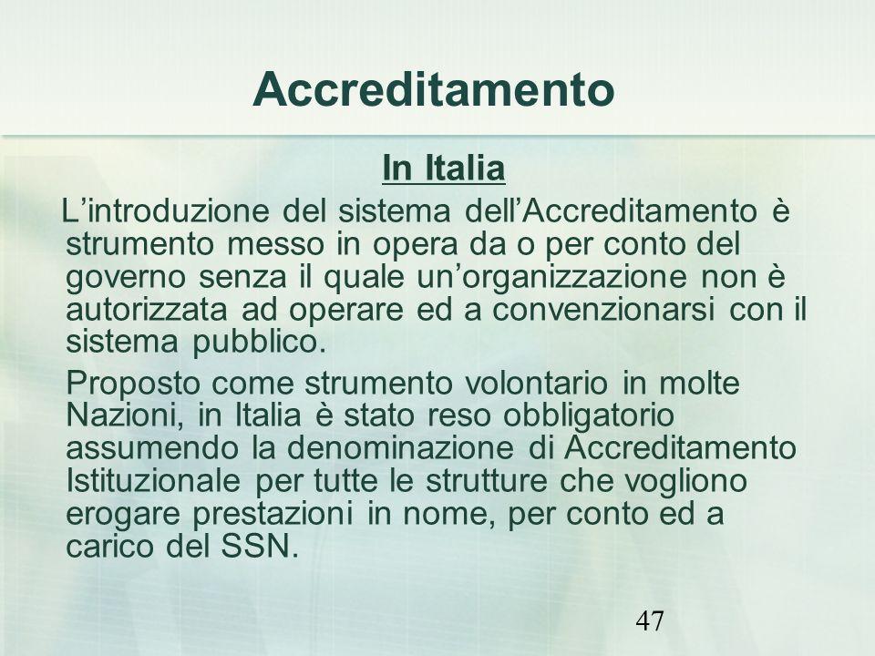 47 Accreditamento In Italia Lintroduzione del sistema dellAccreditamento è strumento messo in opera da o per conto del governo senza il quale unorgani