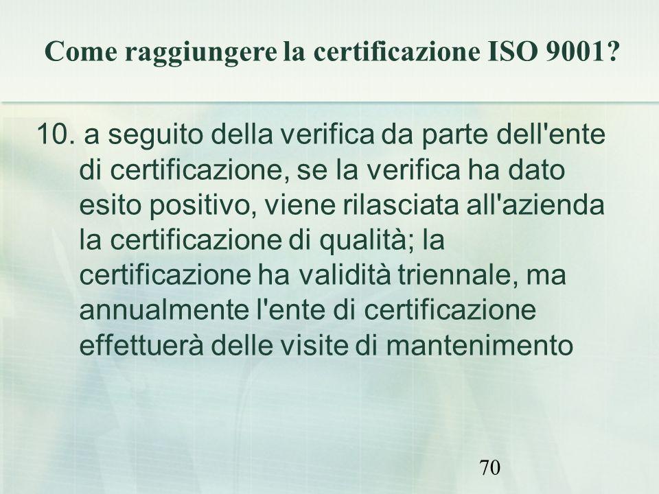 70 10. a seguito della verifica da parte dell'ente di certificazione, se la verifica ha dato esito positivo, viene rilasciata all'azienda la certifica
