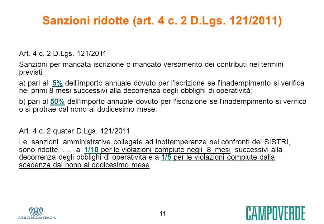 11 Sanzioni ridotte (art. 4 c. 2 D.Lgs. 121/2011) Art. 4 c. 2 D.Lgs. 121/2011 Sanzioni per mancata iscrizione o mancato versamento dei contributi nei
