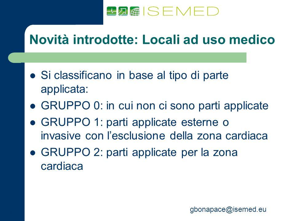 gbonapace@isemed.eu Novità introdotte: Locali ad uso medico Si classificano in base al tipo di parte applicata: GRUPPO 0: in cui non ci sono parti app