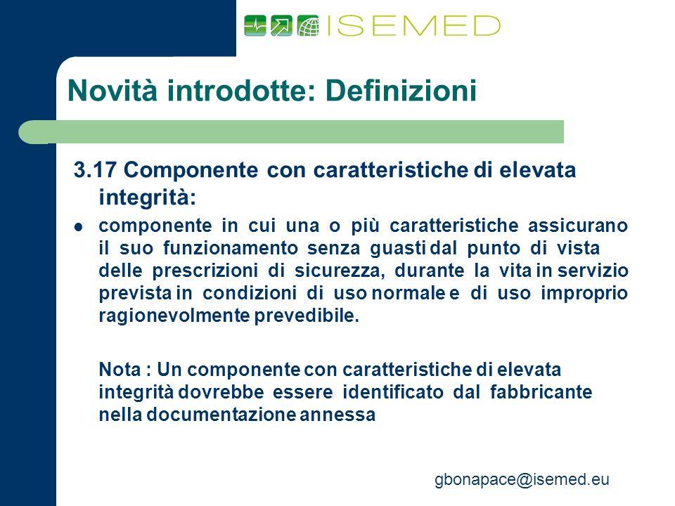gbonapace@isemed.eu Novità introdotte: Definizioni 3.17 Componente con caratteristiche di elevata integrità: componente in cui una o più caratteristic