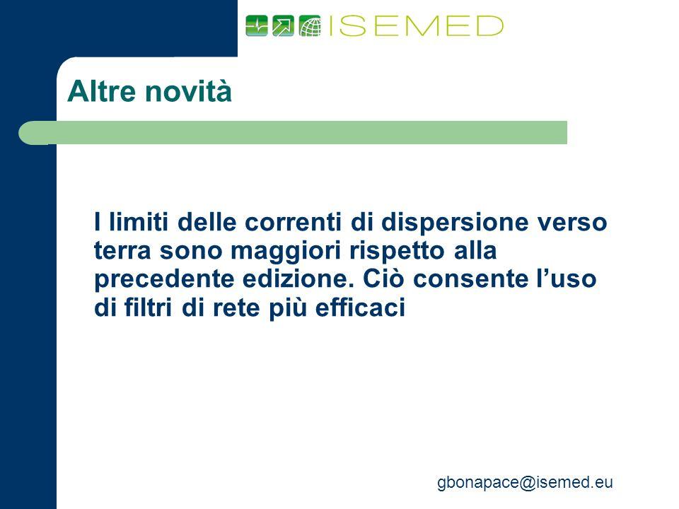 gbonapace@isemed.eu Altre novità I limiti delle correnti di dispersione verso terra sono maggiori rispetto alla precedente edizione. Ciò consente luso