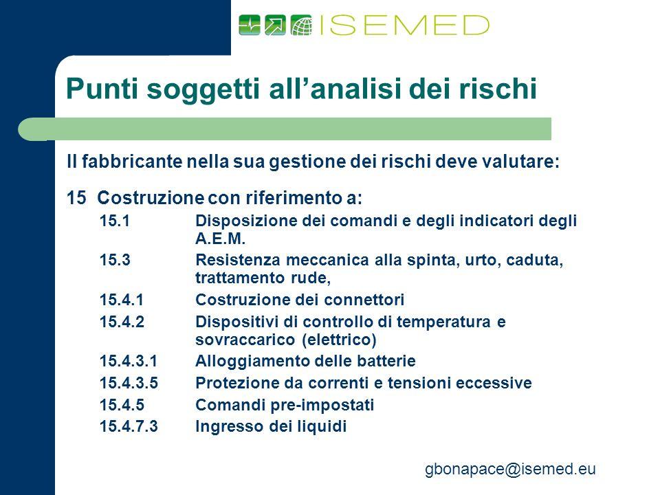 gbonapace@isemed.eu Punti soggetti allanalisi dei rischi Il fabbricante nella sua gestione dei rischi deve valutare: 15 Costruzione con riferimento a: