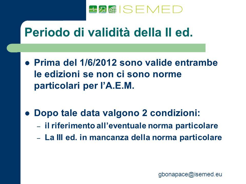 gbonapace@isemed.eu Periodo di validità della II ed. Prima del 1/6/2012 sono valide entrambe le edizioni se non ci sono norme particolari per lA.E.M.