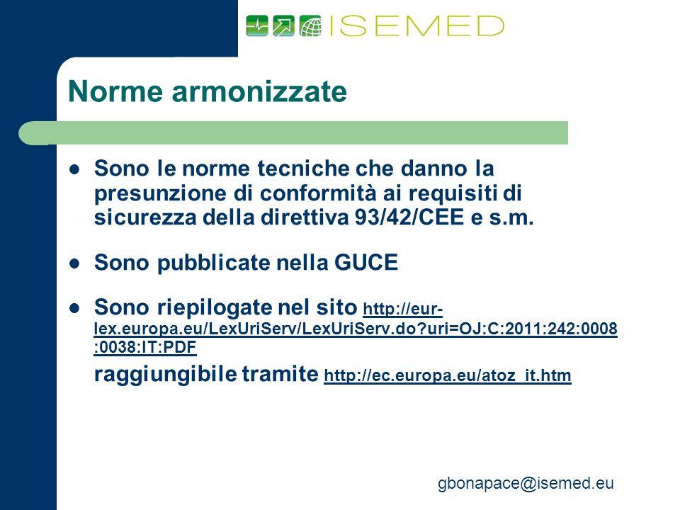 gbonapace@isemed.eu Norme armonizzate Sono le norme tecniche che danno la presunzione di conformità ai requisiti di sicurezza della direttiva 93/42/CE