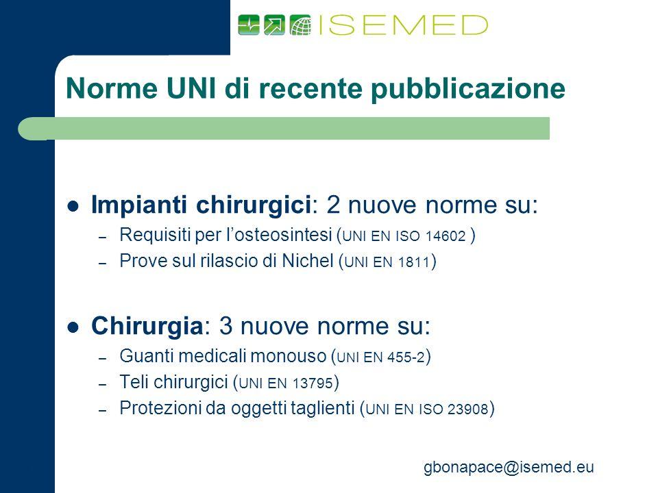 gbonapace@isemed.eu Norme UNI di recente pubblicazione Impianti chirurgici: 2 nuove norme su: – Requisiti per losteosintesi ( UNI EN ISO 14602 ) – Pro