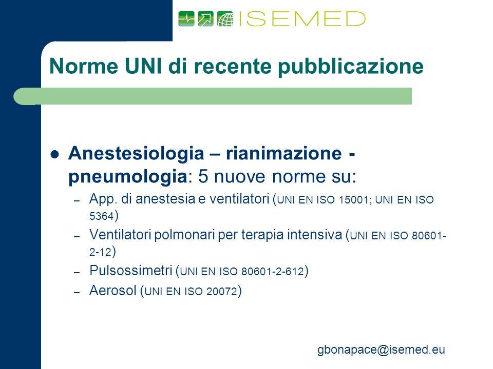 gbonapace@isemed.eu Norme UNI di recente pubblicazione Anestesiologia – rianimazione - pneumologia: 5 nuove norme su: – App. di anestesia e ventilator