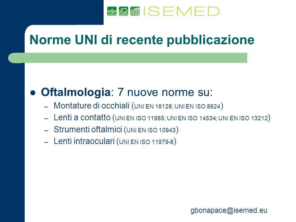 gbonapace@isemed.eu Norme UNI di recente pubblicazione Oftalmologia: 7 nuove norme su: – Montature di occhiali ( UNI EN 16128; UNI EN ISO 8624 ) – Len