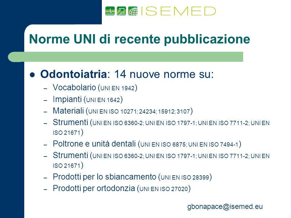 gbonapace@isemed.eu Norme UNI di recente pubblicazione Odontoiatria: 14 nuove norme su: – Vocabolario ( UNI EN 1942 ) – Impianti ( UNI EN 1642 ) – Mat