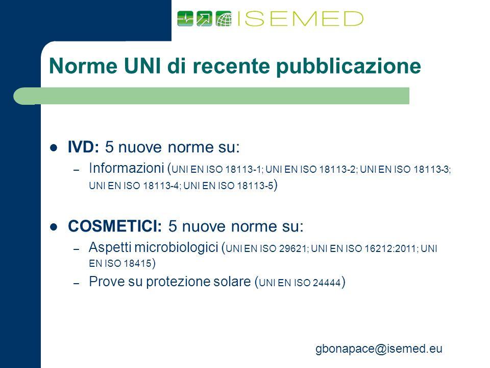 gbonapace@isemed.eu Norme UNI di recente pubblicazione IVD: 5 nuove norme su: – Informazioni ( UNI EN ISO 18113-1; UNI EN ISO 18113-2; UNI EN ISO 1811