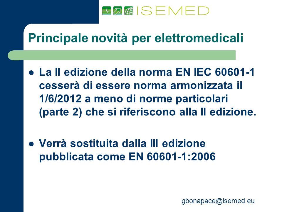 gbonapace@isemed.eu Principale novità per elettromedicali La II edizione della norma EN IEC 60601-1 cesserà di essere norma armonizzata il 1/6/2012 a