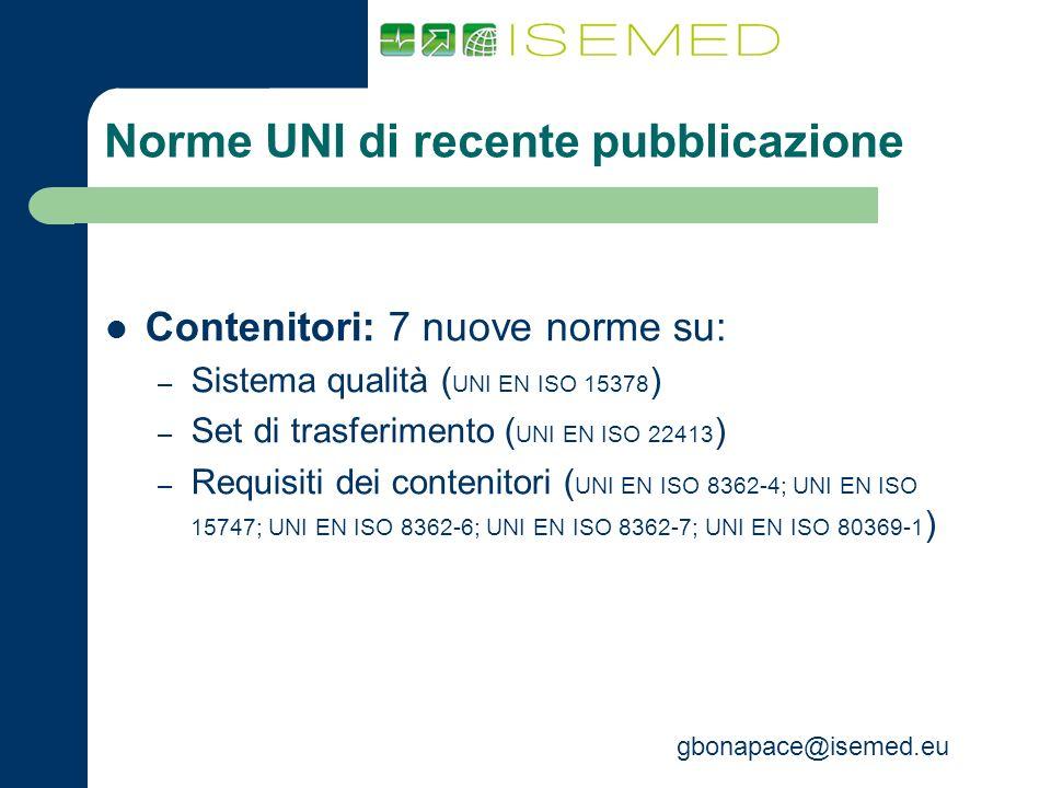 gbonapace@isemed.eu Norme UNI di recente pubblicazione Contenitori: 7 nuove norme su: – Sistema qualità ( UNI EN ISO 15378 ) – Set di trasferimento (