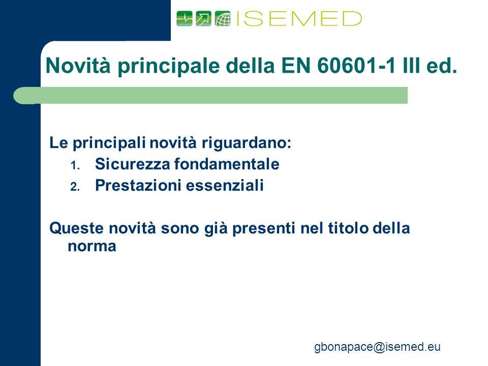 gbonapace@isemed.eu Novità principale della EN 60601-1 III ed. Le principali novità riguardano: 1. Sicurezza fondamentale 2. Prestazioni essenziali Qu