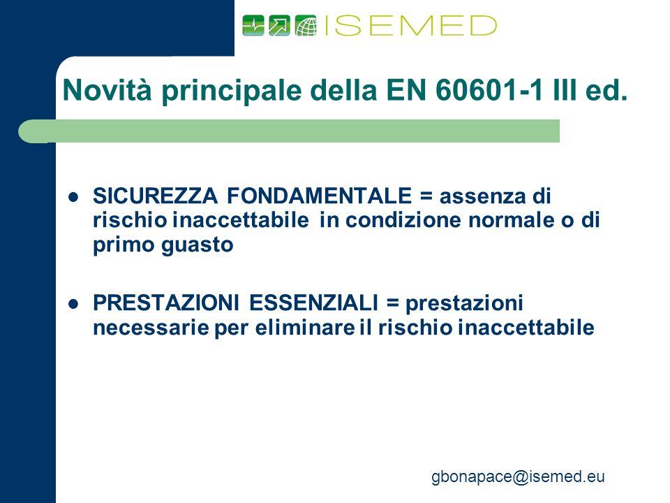 gbonapace@isemed.eu Novità principale della EN 60601-1 III ed. SICUREZZA FONDAMENTALE = assenza di rischio inaccettabile in condizione normale o di pr
