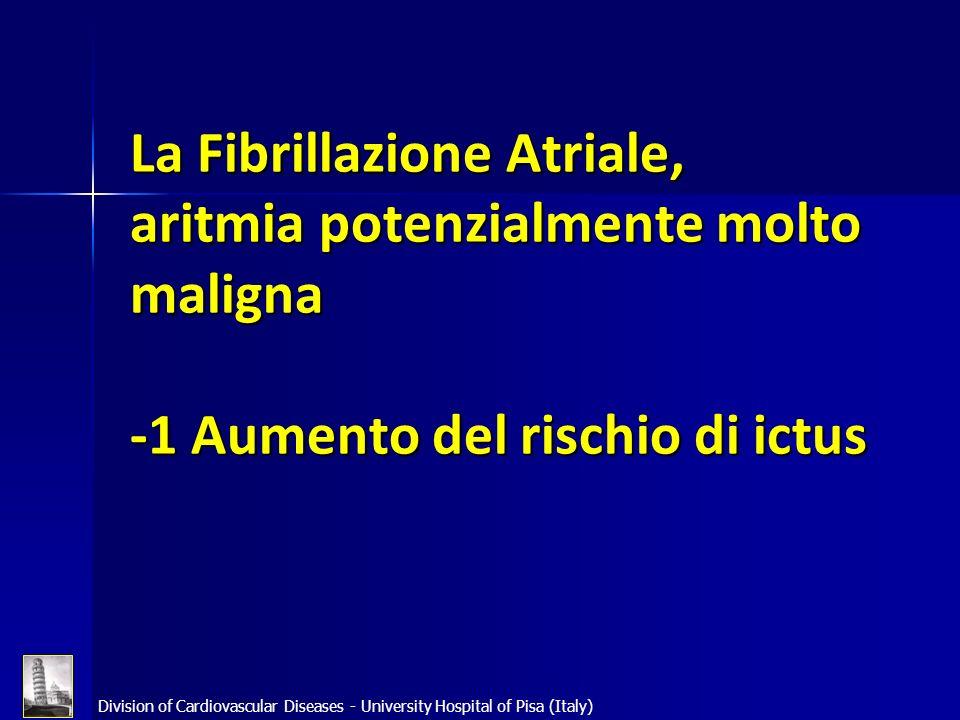 Division of Cardiovascular Diseases - University Hospital of Pisa (Italy) La Fibrillazione Atriale, aritmia potenzialmente molto maligna -1 Aumento de
