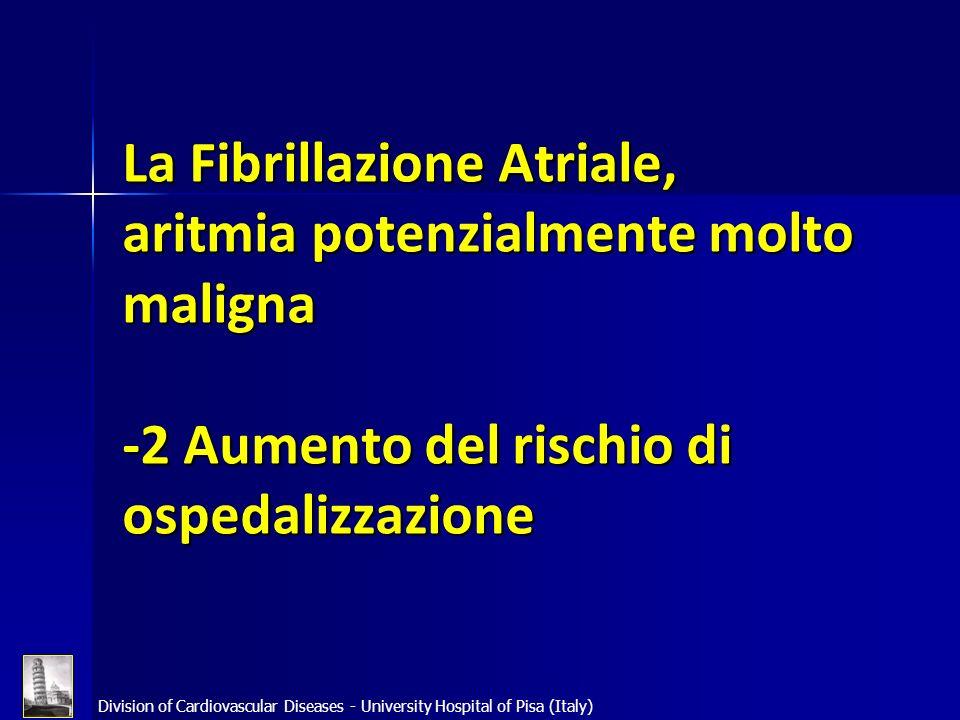 Division of Cardiovascular Diseases - University Hospital of Pisa (Italy) La Fibrillazione Atriale, aritmia potenzialmente molto maligna -2 Aumento de
