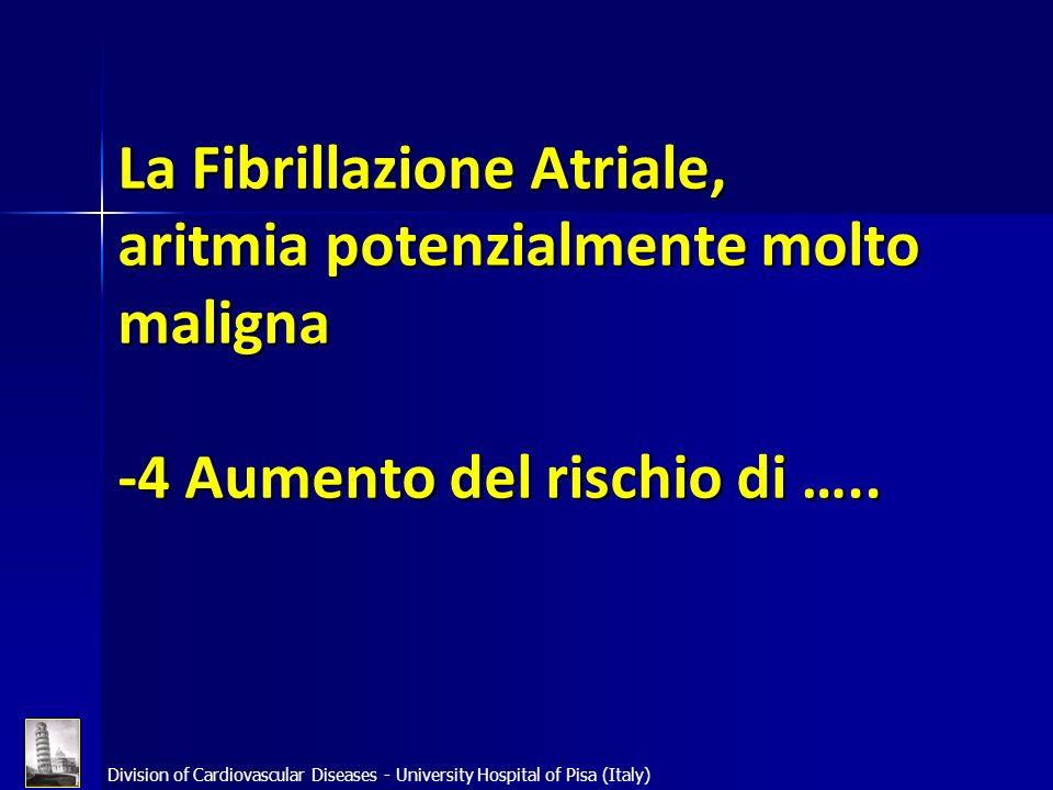 Division of Cardiovascular Diseases - University Hospital of Pisa (Italy) La Fibrillazione Atriale, aritmia potenzialmente molto maligna -4 Aumento de