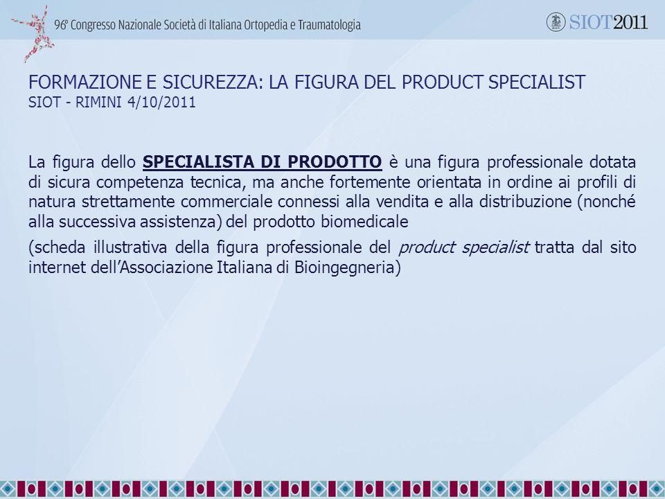 FORMAZIONE E SICUREZZA: LA FIGURA DEL PRODUCT SPECIALIST SIOT - RIMINI 4/10/2011 La figura dello SPECIALISTA DI PRODOTTO è una figura professionale do