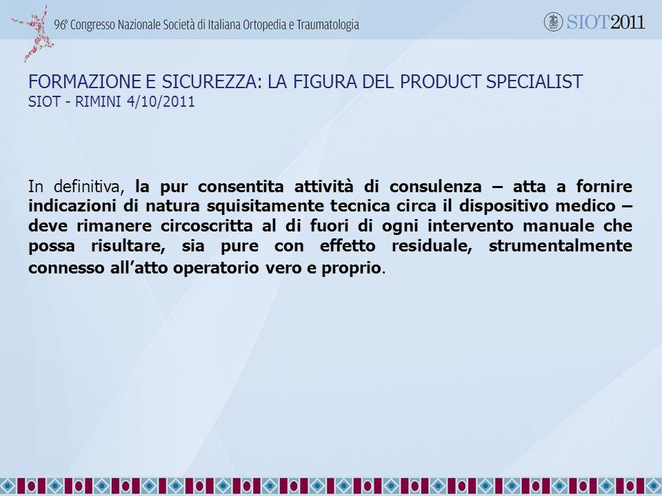 FORMAZIONE E SICUREZZA: LA FIGURA DEL PRODUCT SPECIALIST SIOT - RIMINI 4/10/2011 In definitiva, la pur consentita attività di consulenza – atta a forn