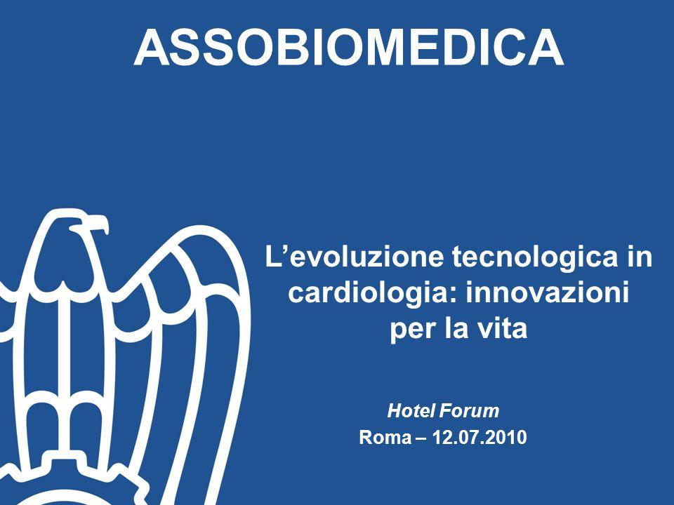 Hotel Forum Roma – 12.07.2010 ASSOBIOMEDICA Levoluzione tecnologica in cardiologia: innovazioni per la vita