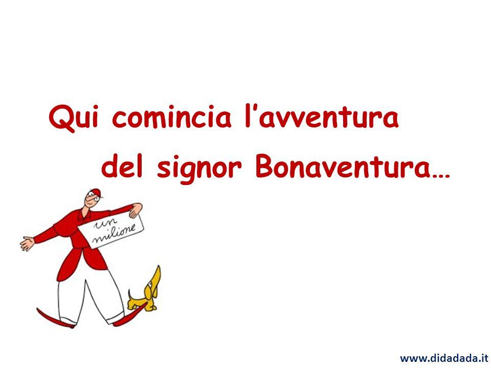 Qui comincia lavventura www.didadada.it del signor Bonaventura…