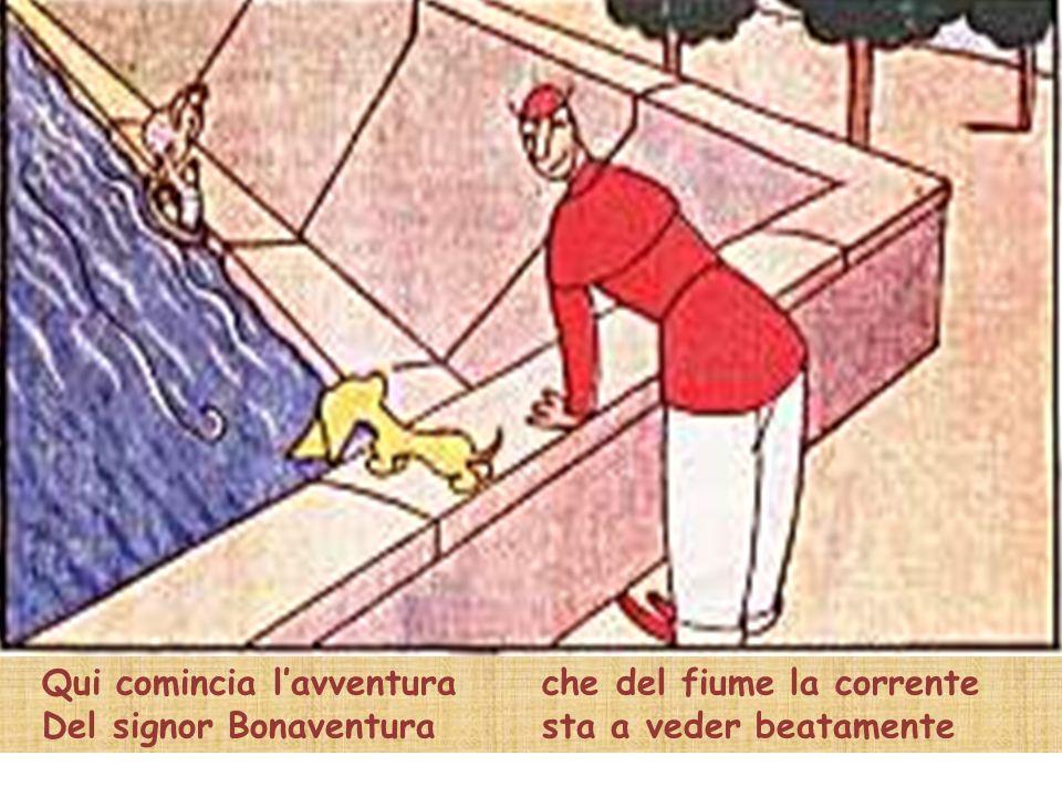 Qui comincia lavventura Del signor Bonaventura che del fiume la corrente sta a veder beatamente