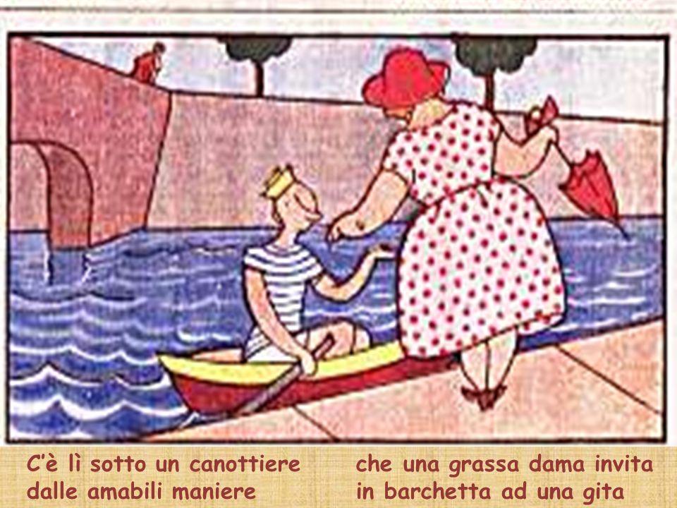 Cè lì sotto un canottiere dalle amabili maniere che una grassa dama invita in barchetta ad una gita