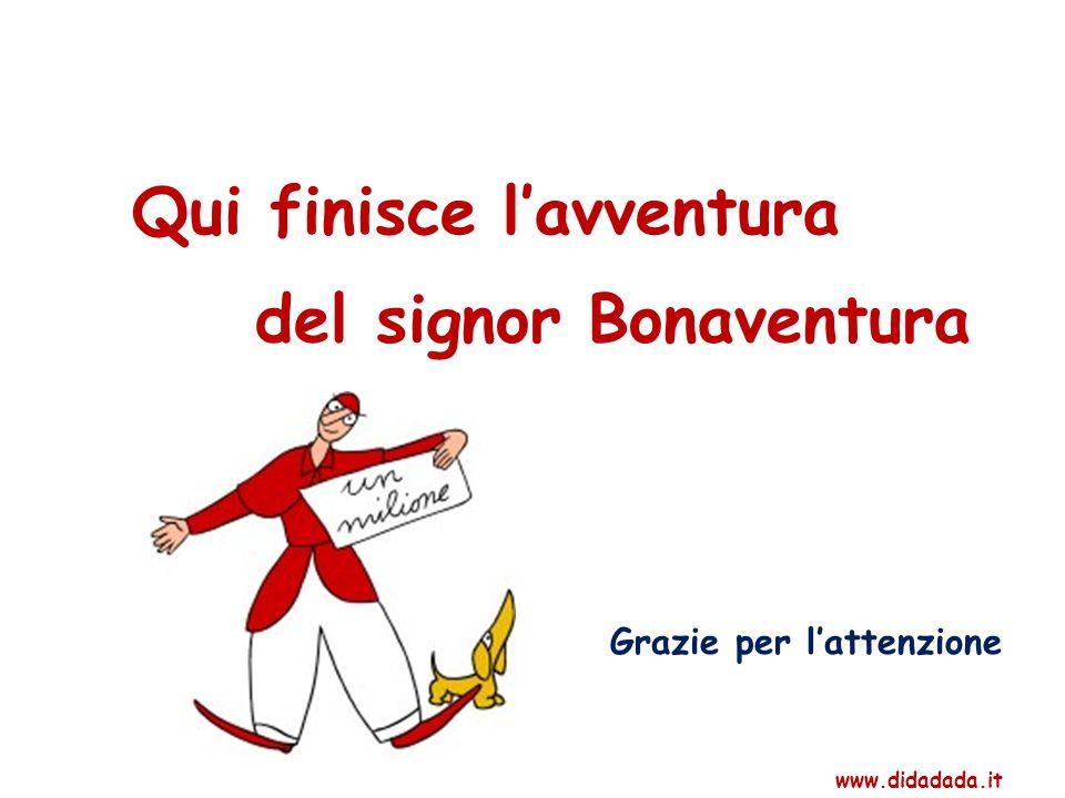 Qui finisce lavventura del signor Bonaventura Grazie per lattenzione www.didadada.it
