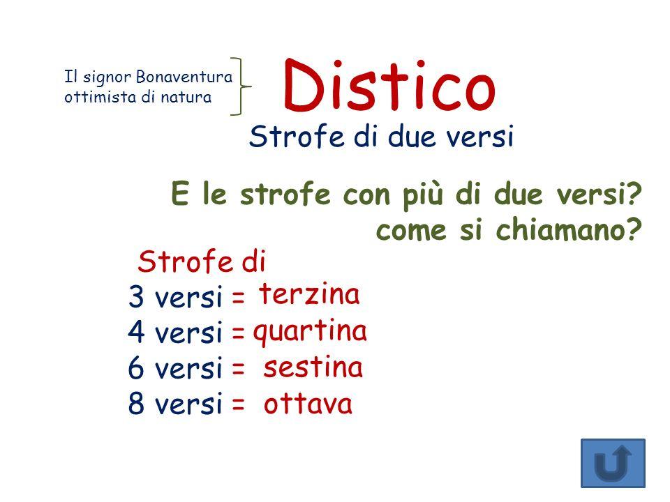 Strofe di 3 versi = 4 versi = 6 versi = 8 versi = Il signor Bonaventura ottimista di natura Distico Strofe di due versi E le strofe con più di due versi.