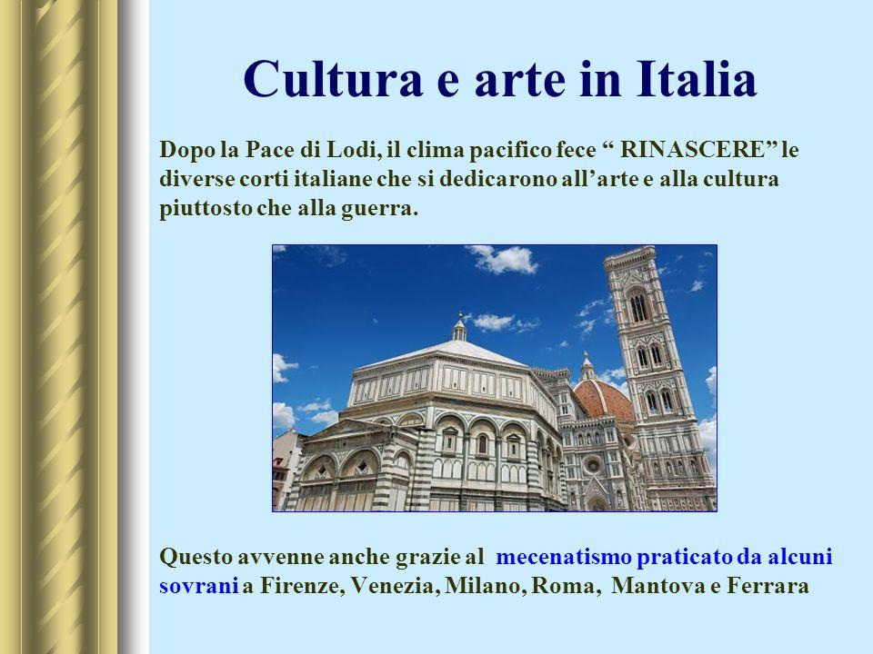 Dopo la Pace di Lodi, il clima pacifico fece RINASCERE le diverse corti italiane che si dedicarono allarte e alla cultura piuttosto che alla guerra. Q
