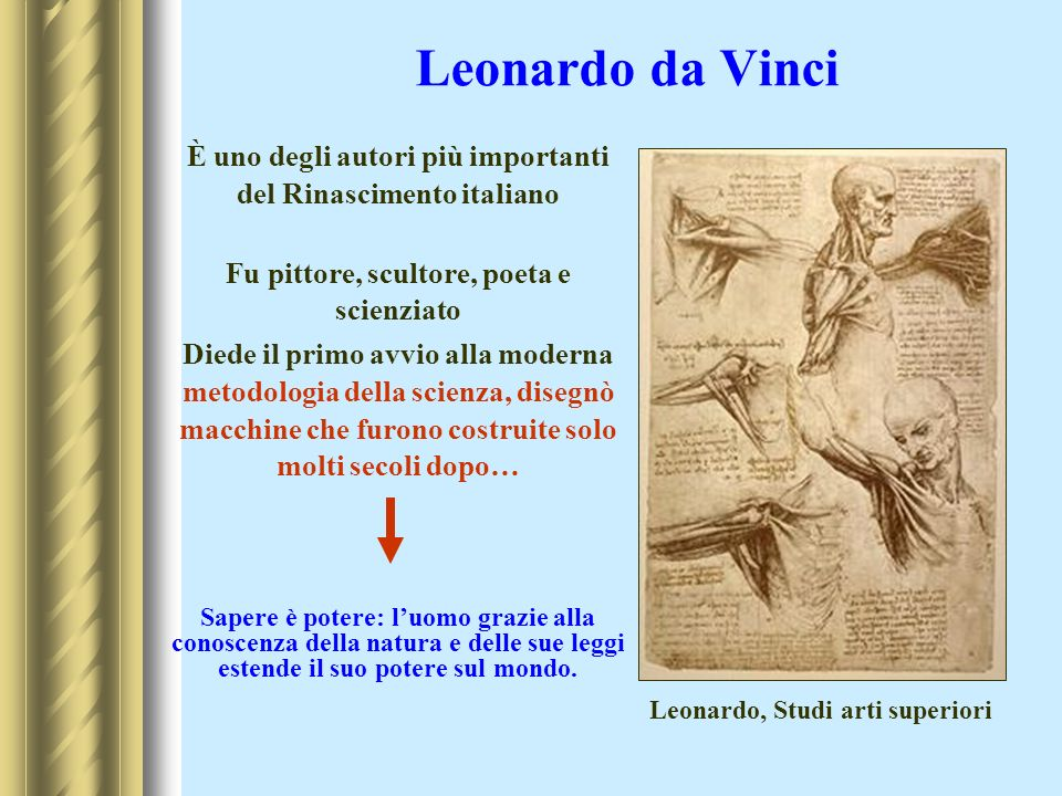 Leonardo da Vinci È uno degli autori più importanti del Rinascimento italiano Fu pittore, scultore, poeta e scienziato Diede il primo avvio alla moder