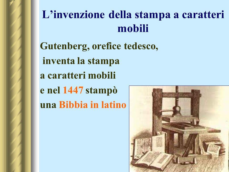 Linvenzione della stampa a caratteri mobili Gutenberg, orefice tedesco, inventa la stampa a caratteri mobili e nel 1447 stampò una Bibbia in latino