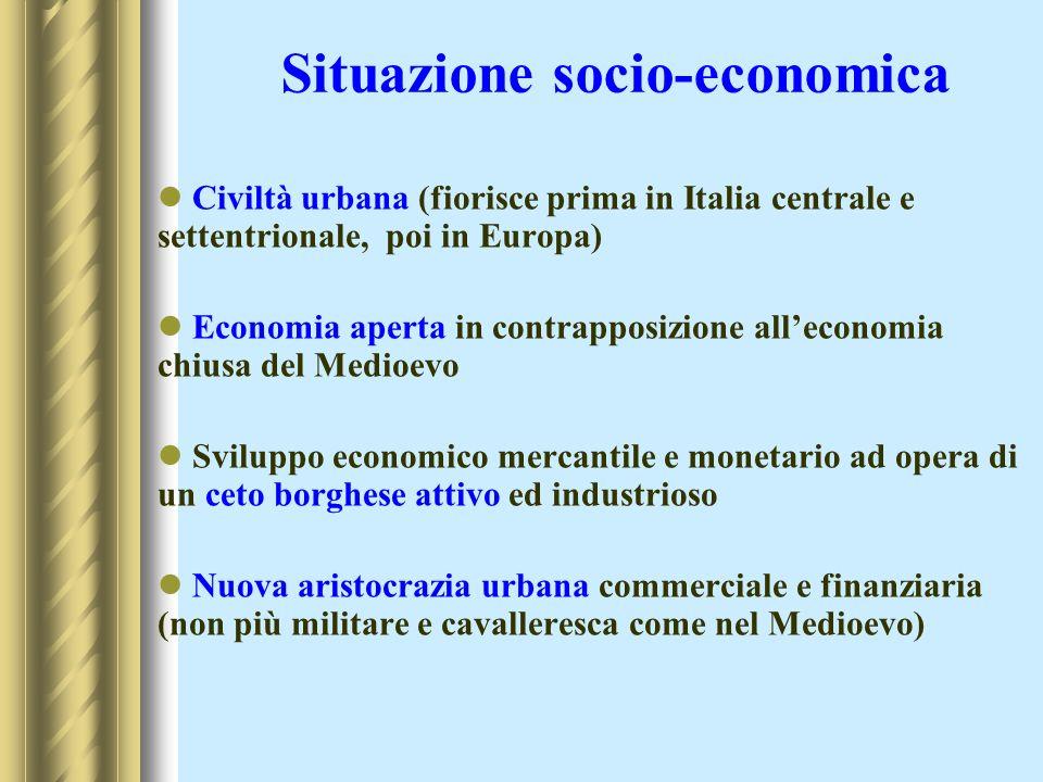 Situazione socio-economica Civiltà urbana (fiorisce prima in Italia centrale e settentrionale, poi in Europa) Economia aperta in contrapposizione alle