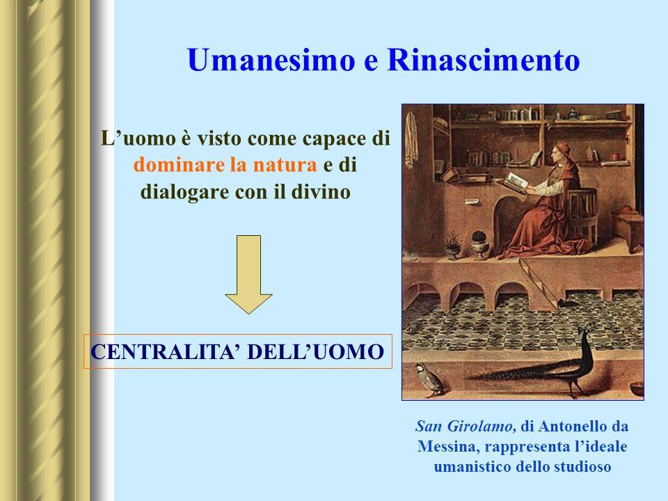 Umanesimo e Rinascimento Luomo è visto come capace di dominare la natura e di dialogare con il divino San Girolamo, di Antonello da Messina, rappresen