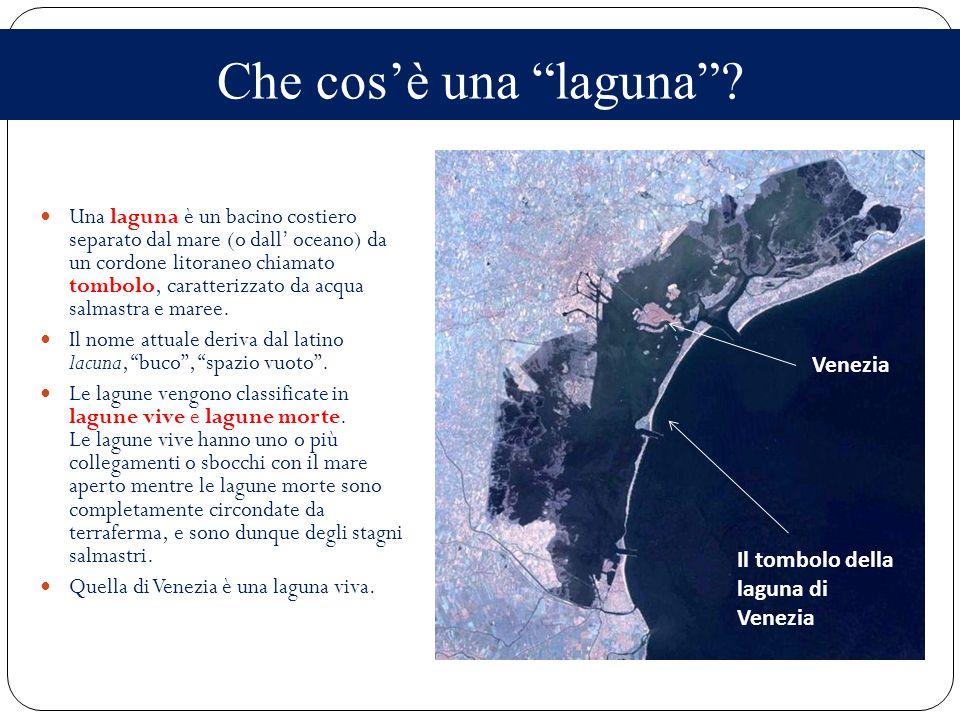 Che cosè una laguna? Una laguna è un bacino costiero separato dal mare (o dall oceano) da un cordone litoraneo chiamato tombolo, caratterizzato da acq