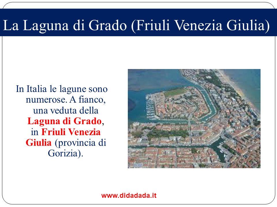 La Laguna di Grado (Friuli Venezia Giulia) In Italia le lagune sono numerose. A fianco, una veduta della Laguna di Grado, in Friuli Venezia Giulia (pr