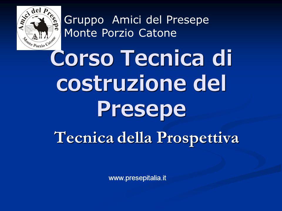 Corso Tecnica di costruzione del Presepe Tecnica della Prospettiva Gruppo Amici del Presepe Monte Porzio Catone www.presepitalia.it