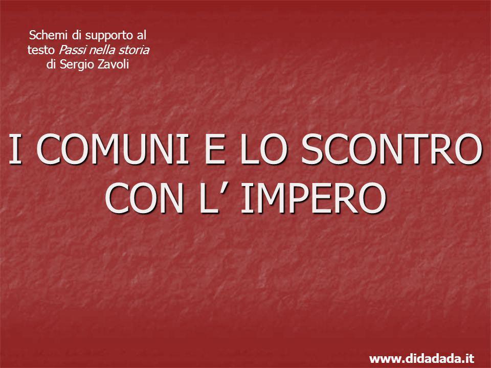 I COMUNI E LO SCONTRO CON L IMPERO www.didadada.it Schemi di supporto al testo Passi nella storia di Sergio Zavoli